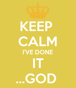 Poster: KEEP  CALM I'VE DONE IT ...GOD