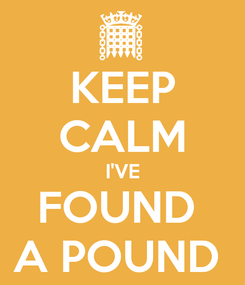 Poster: KEEP CALM I'VE FOUND  A POUND