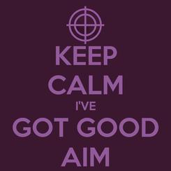 Poster: KEEP CALM I'VE GOT GOOD AIM