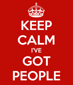 Poster: KEEP CALM I'VE GOT PEOPLE