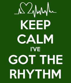 Poster: KEEP CALM I'VE GOT THE RHYTHM