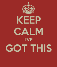 Poster: KEEP CALM I'VE GOT THIS