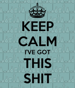 Poster: KEEP CALM I'VE GOT THIS SHIT