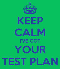 Poster: KEEP CALM I'VE GOT YOUR TEST PLAN