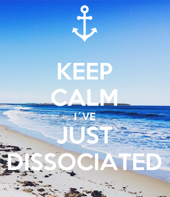 Poster: KEEP CALM I´VE JUST DISSOCIATED