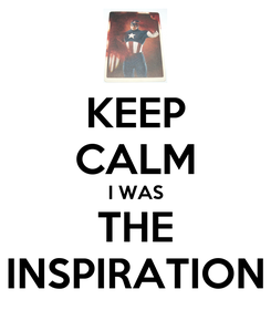 Poster: KEEP CALM I WAS THE INSPIRATION