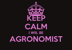 Poster: KEEP CALM I WIIL BE AGRONOMIST
