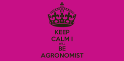 Poster: KEEP CALM I WILL BE AGRONOMIST