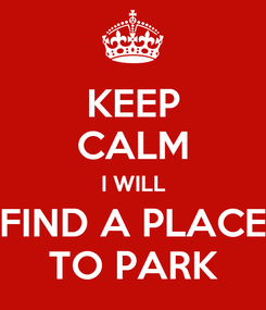 Poster: KEEP CALM I WILL FIND A PLACE TO PARK