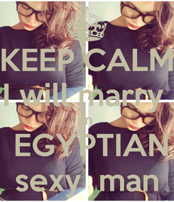 Poster: KEEP CALM I will marry   an    EGYPTIAN sexy  man