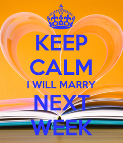 Poster: KEEP CALM I WILL MARRY NEXT WEEK