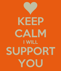 Poster: KEEP CALM I WILL SUPPORT YOU