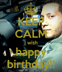 Poster: KEEP CALM I wish happy birthday!!