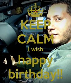 Poster: KEEP CALM I wish happy birthday!!