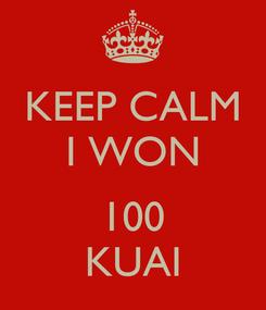 Poster: KEEP CALM I WON  100 KUAI