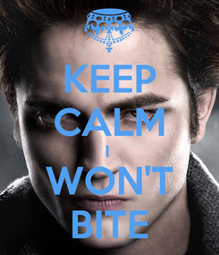 Poster: KEEP CALM I  WON'T BITE