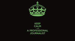 Poster: KEEP CALM I`AM A PROFESSIONAL JOURNALIST