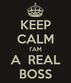 Poster: KEEP CALM I'AM A  REAL BOSS