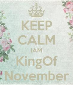Poster: KEEP CALM IAM KingOf November