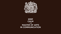 Poster: KEEP CALM I`AM MASTER OF ARTS IN COMMUNICATION