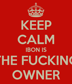 Poster: KEEP CALM IBON IS THE FUCKING OWNER