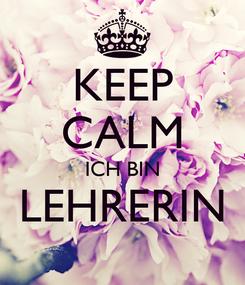 Poster: KEEP CALM ICH BIN LEHRERIN
