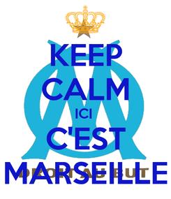 Poster: KEEP CALM ICI  C'EST MARSEILLE