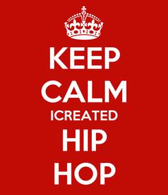 Poster: KEEP CALM ICREATED HIP HOP