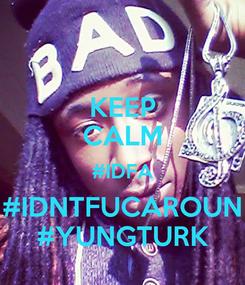 Poster: KEEP CALM #IDFA #IDNTFUCAROUN #YUNGTURK