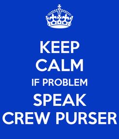 Poster: KEEP CALM IF PROBLEM SPEAK CREW PURSER