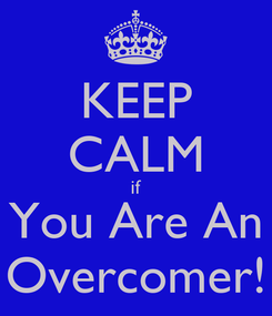 Poster: KEEP CALM if You Are An Overcomer!