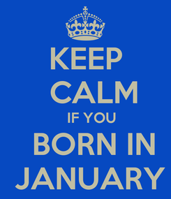 Poster: KEEP   CALM    IF YOU   BORN IN  JANUARY