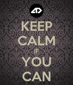 Poster: KEEP CALM IF YOU CAN