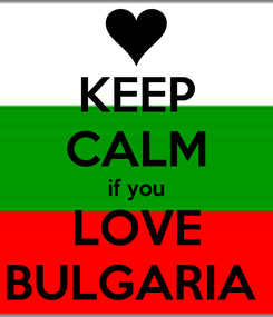 Poster: KEEP CALM if you LOVE BULGARIA
