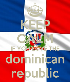 Poster: KEEP CALM IF YOU LOVE THE dominican republic