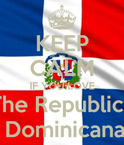 Poster: KEEP CALM IF YOU LOVE The Republica  Dominicana