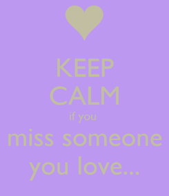 Poster: KEEP CALM if you  miss someone you love...