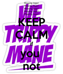 Poster: KEEP CALM if you  not