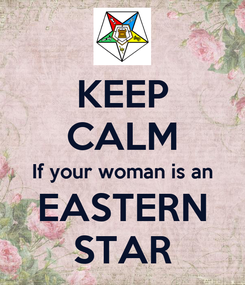 Poster: KEEP CALM If your woman is an EASTERN STAR
