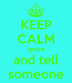 Poster: KEEP CALM ignore and tell someone