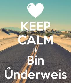 Poster: KEEP CALM Ik Bin Ûnderweis