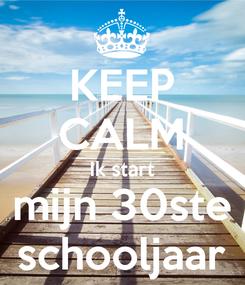 Poster: KEEP CALM Ik start mijn 30ste schooljaar