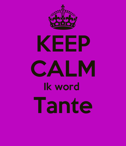 Poster: KEEP CALM Ik word  Tante