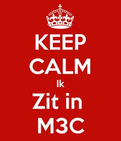 Poster: KEEP CALM Ik Zit in  M3C