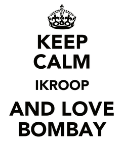Poster: KEEP CALM IKROOP AND LOVE BOMBAY