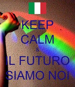 Poster: KEEP CALM & IL FUTURO SIAMO NOI