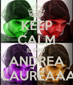 Poster: KEEP CALM IL MIO  ANDREA SI LAUREAAAA