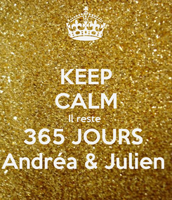 Poster: KEEP CALM Il reste  365 JOURS  Andréa & Julien