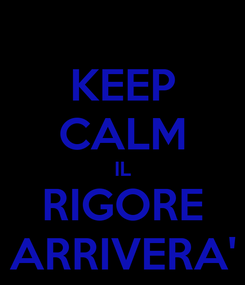 Poster: KEEP CALM IL RIGORE ARRIVERA'