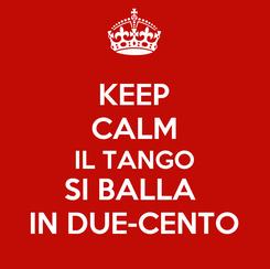 Poster: KEEP CALM IL TANGO SI BALLA  IN DUE-CENTO